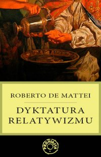 «Диктатура релятивізму» Роберто де Маттеі востаннє вийшла в польському видавництві «Prohibita» у 2009 році